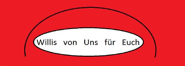 """""""Willis von Uns für Euch"""""""
